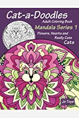 Cat-a-Doodles Adult Coloring Book: Mandala Series 1: Flowers, Hearts and Really Cute Cats (Volume 2) Paperback