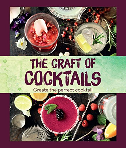 The Craft of Cocktails: Create the Perfect Cocktail