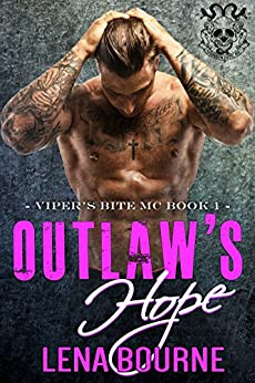 Outlaw's Hope (A Viper's Bite MC Novel Book 1): An Outlaw MC Biker Bad Boy Romance by [Bourne, Lena, Mann, Sophie]