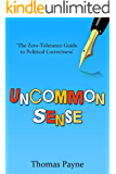 Uncommon Sense: The Zero-Tolerance Guide To Political Correctness (English Edition)