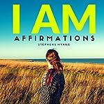 I AM Affirmations   Stephens Hyang