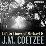 Life and Times of Michael K   J M Coetzee
