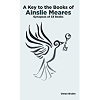 A Key To The Books Of Ainslie Meares: Synopses of 33 books