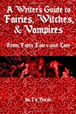 A Writers Guide to the Fairies, Witches, and Vampires from Fairy Tales and Lore, Ty Hulse, 149546671X