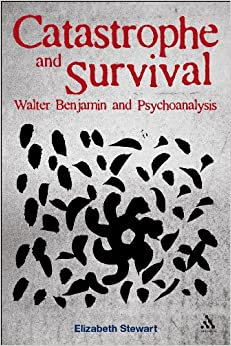 Book Catastrophe and Survival: Walter Benjamin and Psychoanalysis
