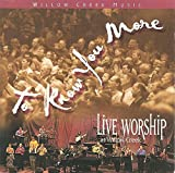 To Know You More: Live Worship At Willow Creek