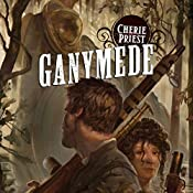Ganymede: Clockwork Century, Book 4 | Cherie Priest