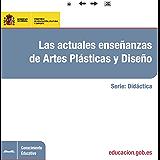 Las actuales enseñanzas de artes plásticas y diseño (Spanish Edition)