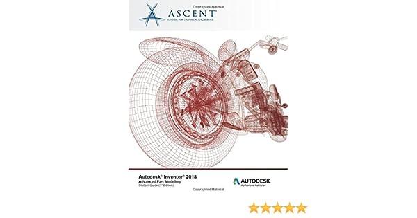 Autodesk Inventor 2018 Advanced Part Modeling: Autodesk Authorized
