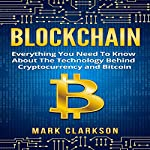 Blockchain: Everything You Need to Know About the Technology Behind Cryptocurrency and Bitcoin: Cryptocurrencies, Book 2 | Mark Clarkson