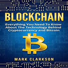 Blockchain: Everything You Need to Know About the Technology Behind Cryptocurrency and Bitcoin: Cryptocurrencies, Book 2 Audiobook by Mark Clarkson Narrated by Bob Barton