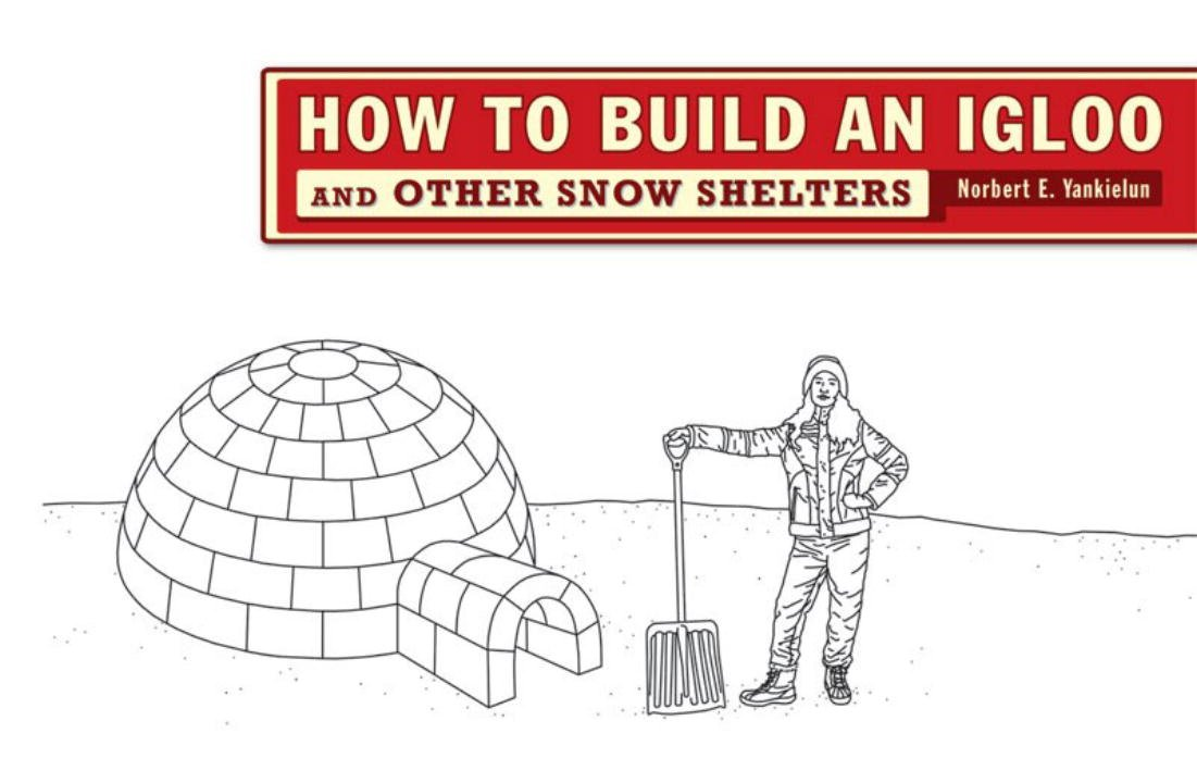 How To Build an Igloo And Other Snow Shelters