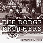 The Dodge Brothers: The Men, the Motor Cars, and the Legacy: Great Lakes Books Series | Charles K. Hyde