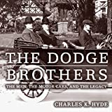 The Dodge Brothers: The Men, the Motor Cars, and the Legacy: Great Lakes Books Series