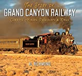 The Story of Grand Canyon Railway: Cowboys, Miners, Presidents and Kings
