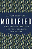 img - for Modified: GMOs and the Threat to Our Food, Our Land, Our Future book / textbook / text book