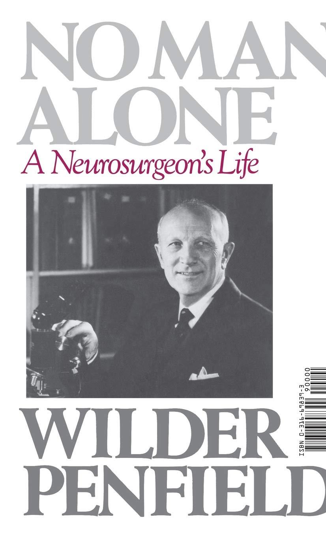 No Man Alone: A Neurosurgeon's Life: Wilder Penfield