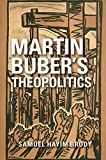"Samuel Hayim Brody, ""Martin Buber's Theopolitics"" (Indiana UP, 2018)"