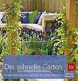 Der schnelle Garten: Unkomplizierte Lösungen für das grüne Paradies