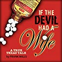 If the Devil Had a Wife Audiobook by Frank Mills Narrated by A.T. Chandler