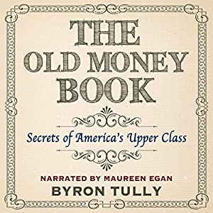 The Old Money Book: How to Live Better While Spending Less Audiobook
