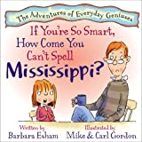 If You're So Smart, How Come You Can't Spell Mississippi? (A Story About Dyslexia) (Adventures of Everyday Geniuses)