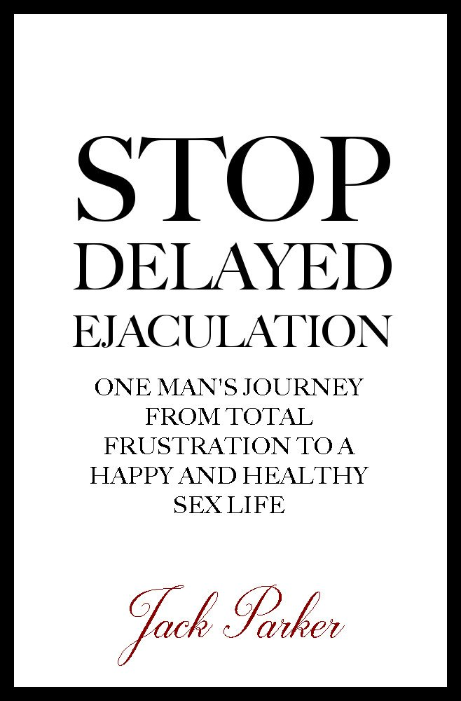 Stop Delayed Ejaculation: One Man's Journey From Total Frustration to a Happy and Healthy Sex Life por Jack Parker