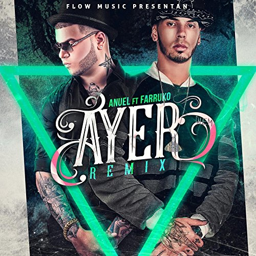Ayer (Remix) [feat. Anuel Aa &...