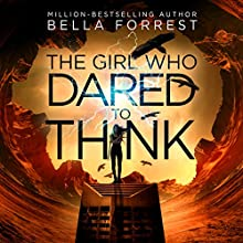 The Girl Who Dared to Think: The Girl Who Dared to Think, Book 1 Audiobook by Bella Forrest Narrated by Kirsten Leigh