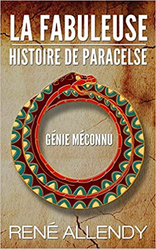 Télécharger en ligne La Fabuleuse histoire de Paracelse: Génie méconnu pdf