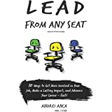 Lead From Any Seat: 10 Ways to Get More Involved in Your Job, Make a Lasting Impact, and Advance Your Career Fast