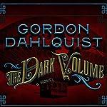 The Dark Volume: A Novel | Gordon Dahlquist