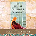 A House Without Windows: A Novel Hörbuch von Nadia Hashimi Gesprochen von: Ariana Delawari, Susan Nezami