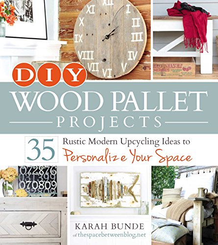 DIY Wood Pallet Projects: 35 Rustic Modern Upcycling Ideas to Personalize Your -