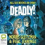 Deadly! | Morris Gleitzman,Paul Jennings