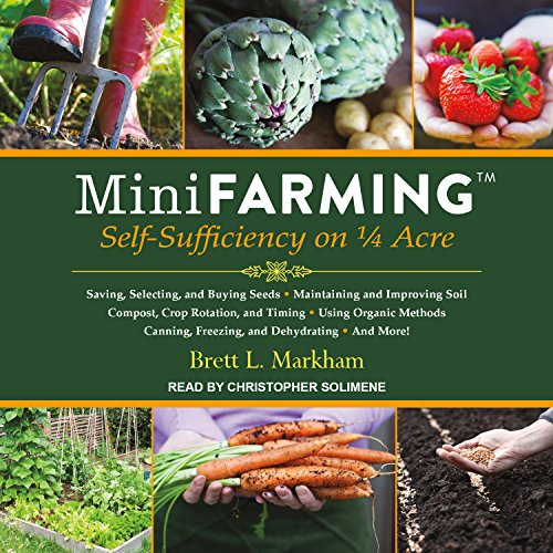 Mini Farming: Self-Sufficiency on 1/4 Acre by Tantor Audio