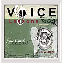 Voice Lessons to Go: Pure Vowels 3 by Ariella Vaccarino
