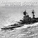 Submarine Warfare in World War II: The History of the Fighting Under the Waves in the Atlantic and Pacific Theaters Audiobook by  Charles River Editors Narrated by Dan Gallagher