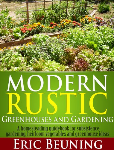 Modern Rustic Greenhouses And Gardening A Homesteading Guidebook