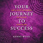 Your Journey to Success: How to Accept the Answers You Discover Along the Way | Kenny Weiss