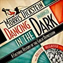 Dancing in the Dark: A Cultural History of the Great Depression Audiobook by Morris Dickstein Narrated by Malcolm Hillgartner