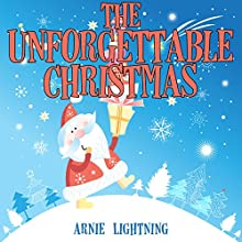 The Unforgettable Christmas Audiobook by Arnie Lightning Narrated by Bo Hudson