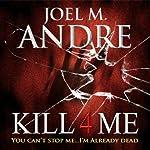 Kill 4 Me | Joel M. Andre