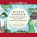 Mother Tongue: My Family's Globe-Trotting Quest to Dream in Mandarin, Laugh in Arabic, and Sing in Spanish Audiobook by Christine Gilbert Narrated by Angela Dawe