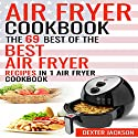 Air Fryer Cookbook: Make Fried Food Great Again!: The 69 Best of the Best Air Fryer Recipes in 1 Air Fryer Cookbook Audiobook by Dexter Jackson Narrated by Dave Wright