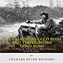 The California Gold Rush and the Klondike Gold Rush: The History of America's Most Famous Gold Rushes Audiobook by  Charles River Editors Narrated by Dennis E. Morris