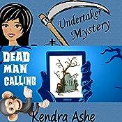 Dead Man Calling: An Undertaker Mystery | Kendra Ashe