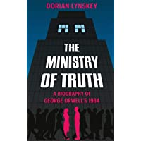 The Ministry of Truth: A Biography of George