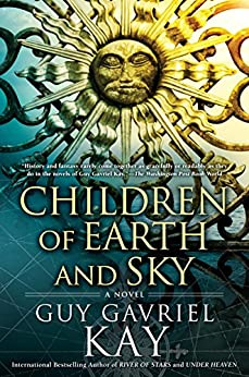 Children of Earth and Sky by [Kay, Guy Gavriel]