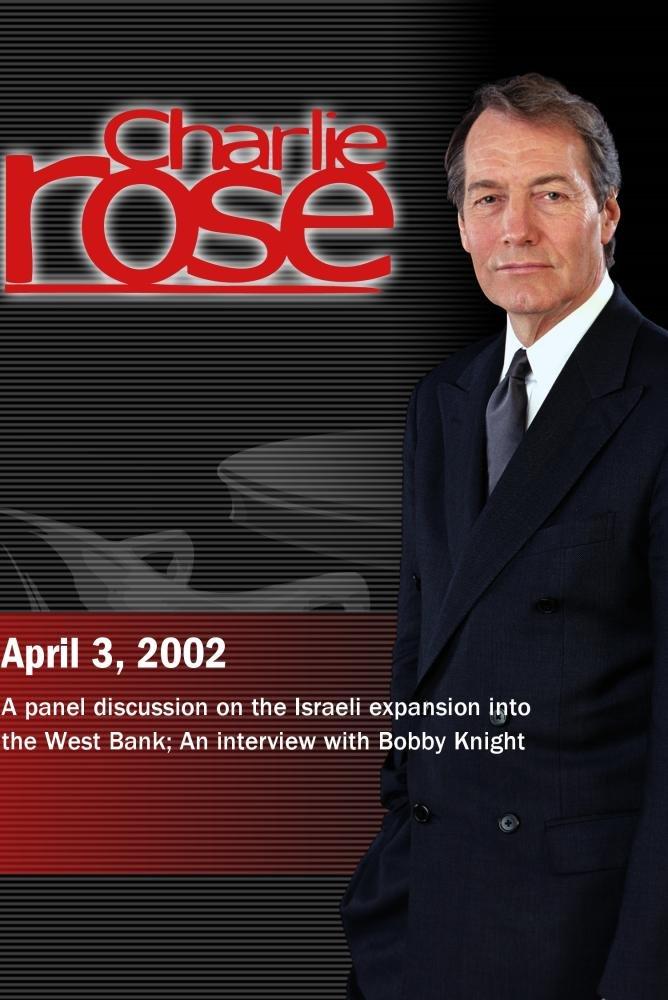 Charlie Rose with Fareed Zakaria, Jim Hoagland & Judith Kipper; Bobby Knight (April 3, 2002)
